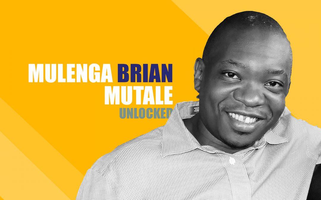 Mulenga Brian Mutale Unlocked – Ep13